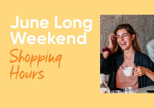 June Long Weekend Hours